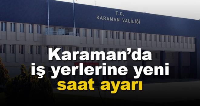 Karaman'da yeni çalışma saatleri kararı