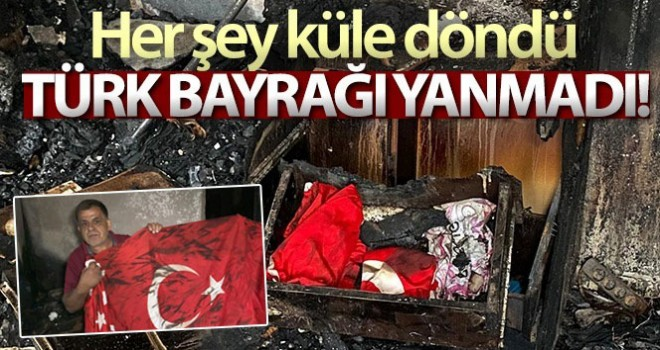 Alevlerin sardığı evde, Türk bayrağı yanmadı