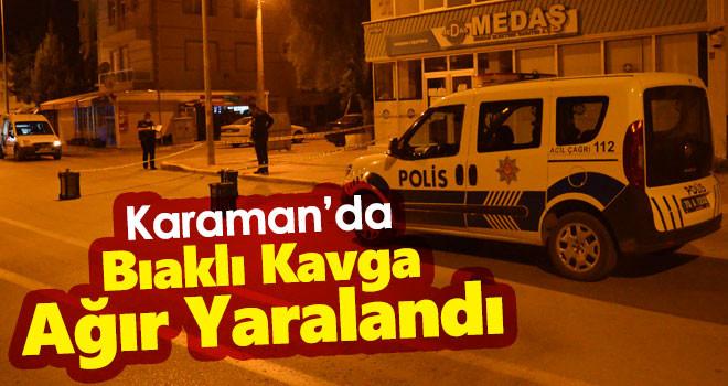 Karaman'da bıçaklı kavga! ağır yaralandı