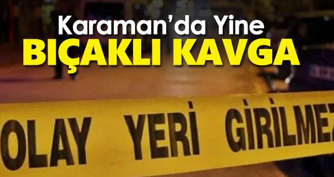 Karaman'da bıçaklı kavgada 1 kişi yaralandı