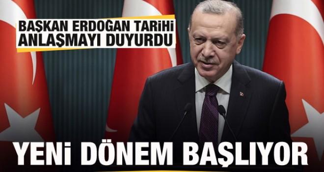 Başkan Erdoğan tarihi anlaşmayı duyurdu: Yeni dönem başlıyor