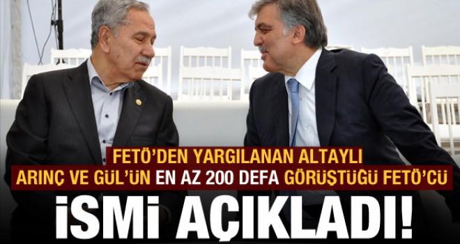 Altaylı, Arınç ve Gül'ün en az 200 kez görüştüğü FETÖ'cü ismi açıkladı