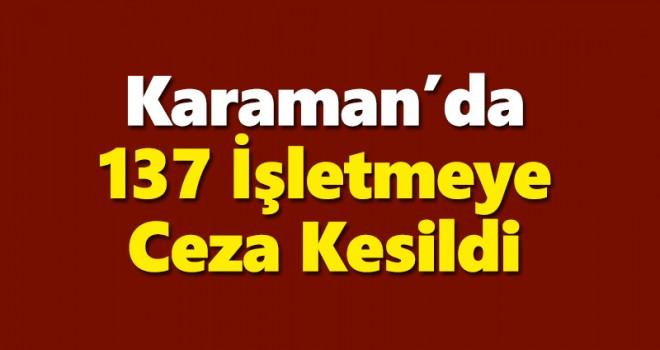 Karaman'da 137 işletmeye ceza uygulandı
