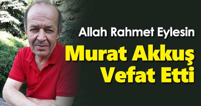 Avukat Murat Akkuş vefat etti