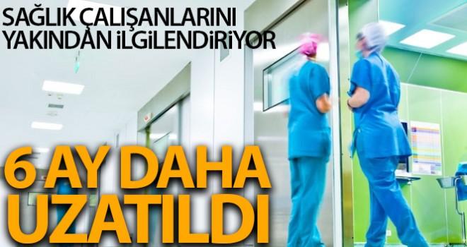 Sağlık çalışanlarının dikkatine! 6 ay daha uzatıldı