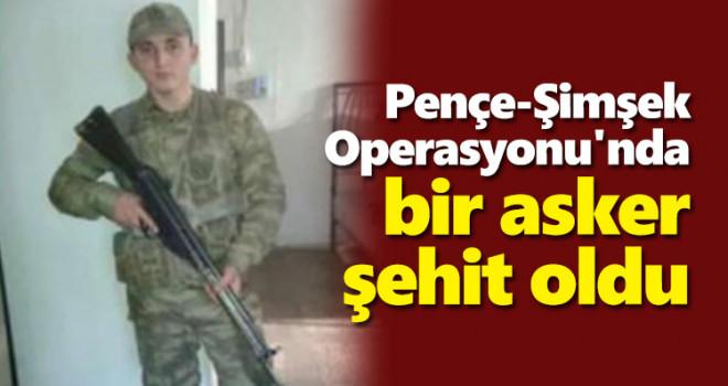 Pençe-Şimşek Operasyonu'nda bir asker şehit oldu