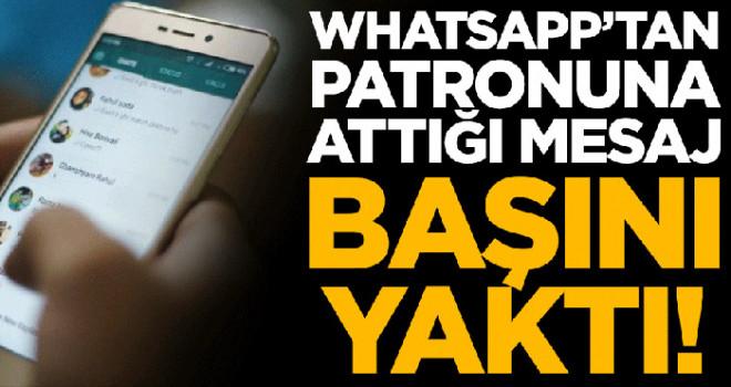 WhatsApp'tan patronuna attığı mesaj başını yaktı