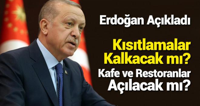 Erdoğan Açıkladı! Kısıtlamalar Kalkacak mı? Kafe ve Restoranlar Açılacak mı?