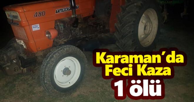 Karaman'da Feci Traktör Kazası! 1 Ölü