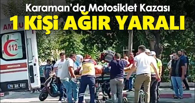 Karaman'da motosiklet kazası: 1 ağır yaralı