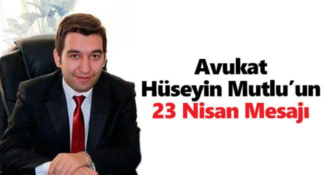 Avukat Hüseyin Mutlu'nun 23 Nisan Mesajı