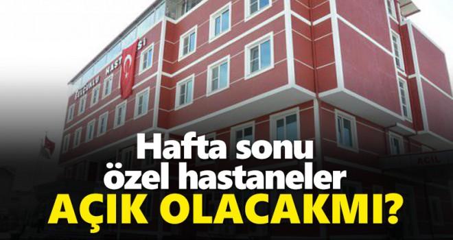 Karaman'da hafta sonu Özel Hastaneler açık olacak mı?
