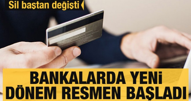 Bankalarda yeni dönem resmen başladı! Sil baştan değişti