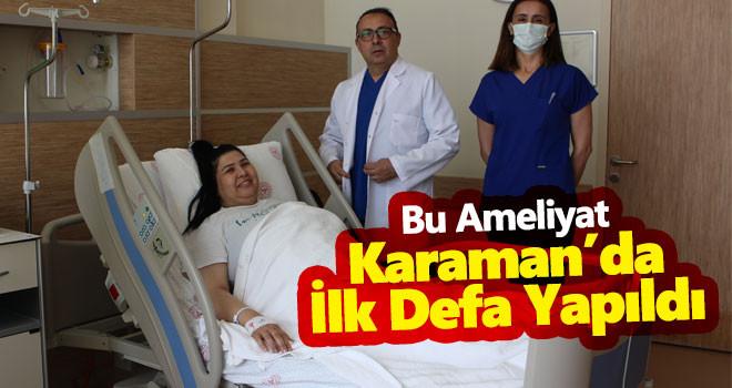 Bu Ameliyat Karaman'da İlk Defa Yapıldı