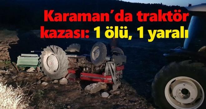 Karaman'da traktör devrildi: 1 ölü, 1 yaralı