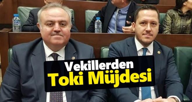 AK Partili Vekillerden TOKİ Müjdesi!
