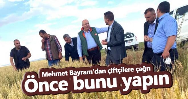 Mehmet Bayram'dan çiftçilere çağrı!