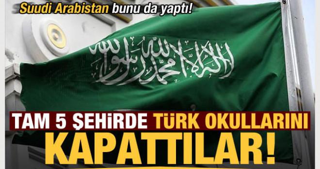 Suudi Arabistan 5 şehirde Türk okullarını kapattı!