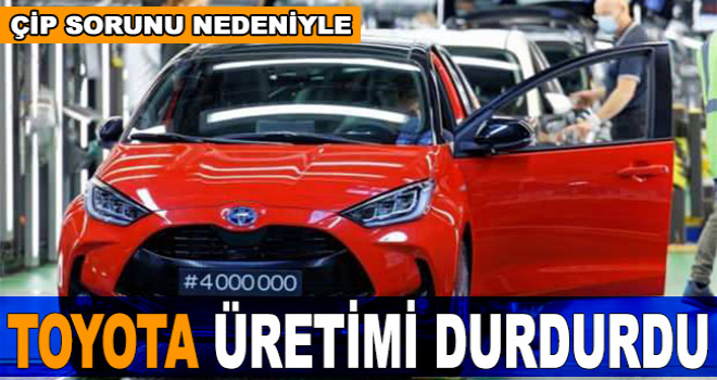 Toyota üretimi durdurdu