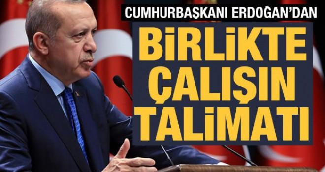 Cumhurbaşkanı Erdoğan'dan 'birlikte çalışın' talimatı