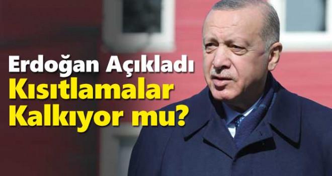 Erdoğan Açıkladı: Kısıtlamalar Kalkıyor mu?