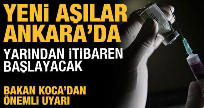 Yeni Aşılar Ankara'da! Randevular Yarın Başlıyor