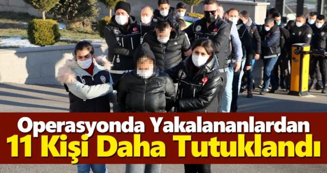 Suç örgütü operasyonunda yakalananlardan 11'i daha tutuklandı