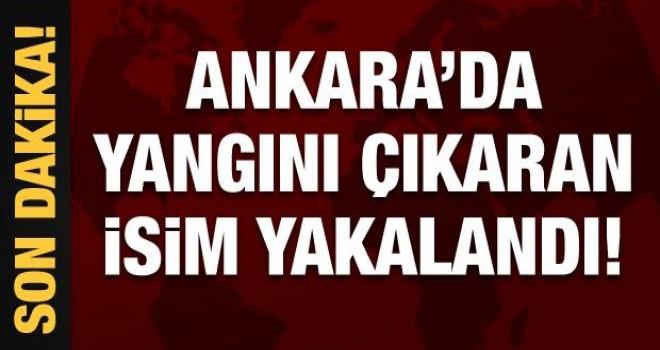 Ankara'da yangını çıkaran isim yakalandı!
