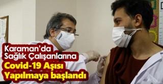 Karaman'da sağlık çalışanlarına CoronaVac aşısının ilk dozu yapılmaya başlandı