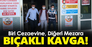 Karaman'da Bıçaklı Kavga! Biri Cezaevine Diğeri Mezara
