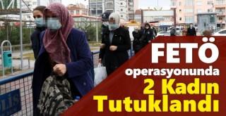 FETÖ operasyonunda 2 kadın tutuklandı
