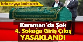 Karaman'da toplu cenaze şoku! 4 sokağa giriş-çıkış yasaklandı