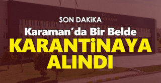 Karaman'da Bir Belde Karantinaya Alındı