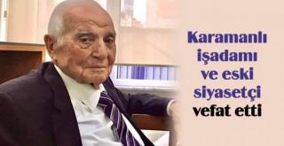 Karamanlı iş adamı ve eski siyasetçi Murtaza Çelikel hayatını kaybetti.