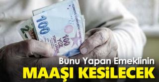 Bunu yapan emeklilerin maaşı kesilecek