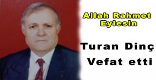 Turan Dinç vefat etti
