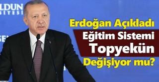 Erdoğan Açıkladı! Eğitim Sistemi Topyekün Değişiyormu?
