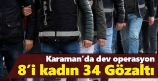 Karaman'da dev operasyon: 34 gözaltı