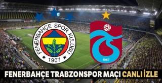 Fenerbahçe - Trabzonspor Maçını Canlı İzle