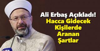 Ali Erbaş Açıkladı! Hacca Gidecek Kişilerde Aranan Şartlar