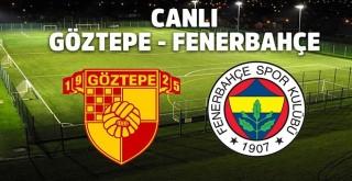 Göztepe - Fenerbahçe Maçını Canlı İzle