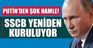 Putin'den şok hamle! SSCB yeniden kuruluyor