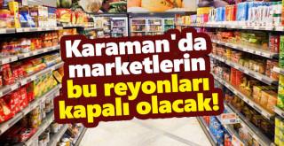 Karaman'da marketlerin bu reyonları kapalı olacak!