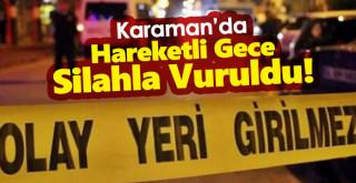Karaman'da silahlı kavga:1 yaralı