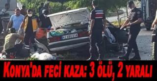 Konya'da feci kaza: 3 ölü, 2 yaralı