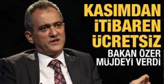 Milli Eğitim Bakanı Özer açıkladı: Tüm öğrencilere kasımdan itibaren ücretsiz