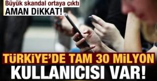 Türkiye'de 30 milyon kullanıcısı var! Büyük skanda
