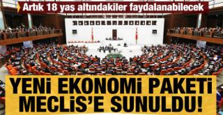 Yeni ekonomi paketi Meclis'e sunuldu!