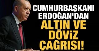 Erdoğan'dan altın ve döviz çağrısı!