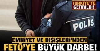 Emniyet'ten FETÖ'ye büyük operasyon: Türkiye'ye getirildi